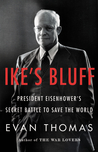 Ike's Bluff: President Eisenhower's Secret Battle to Save the World