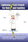 Lightning-Fast French for Kids and Families: Learn French, Speak French, Teach Kids French - Quick As A Flash, Even If You Don't Speak A Word Now!