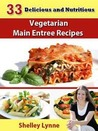 33 Delicious and Nutritious Vegetarian Main Entree Recipes