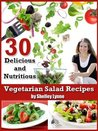 30 Delicious and Nutritious Vegetarian Salad Recipes