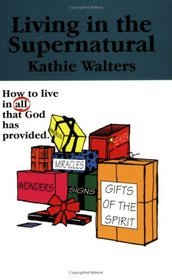 Living in the Supernatural: How To Live in All That God Has Provided