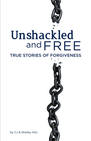 Unshackled and Free by C.J. Hitz