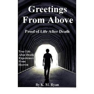 Greetings From Above - Proof of Life After Death