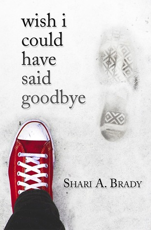 Wish I Could Have Said Goodbye by Shari A. Brady