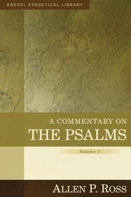 A Commentary on the Psalms, Psalms 1-41 by Allen P. Ross