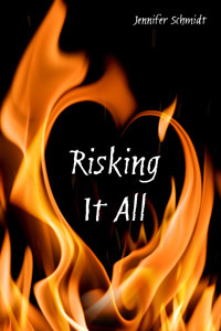 Risking It All by Jennifer  Schmidt