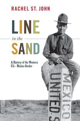 Line in the Sand: A History of the Western U.S.-Mexico Border