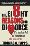 The 8 Reasons for Divorce: Why Marriages Fail and How to Ensure That Yours Doesn't