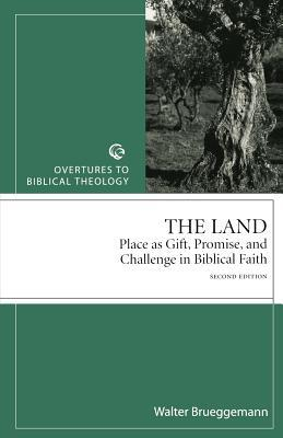 The Land: Place as Gift, Promise, and Challenge in Biblical Faith (Overtures to Biblical Theology #1)
