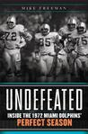 Undefeated: Inside the 1972 Miami Dolphins' Perfect Season