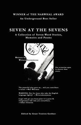 Seven at the Sevens A Collection of Seven-Word stories, Memoi... by Writers Anonymous