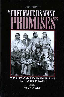 They Made Us Many Promises:  The American Indian Experience, 1524 To The Present