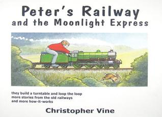 Peter's Railway And The Moonlight Express. Christopher G.C. Vine