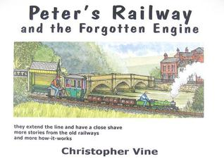 Peter's Railway And The Forgotten Engine. Christopher G.C. Vine