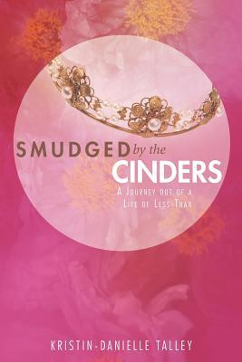 Smudged by the Cinders: A Journey Out of a Life of Less-Than