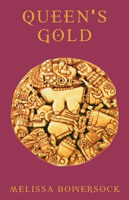 Queen's Gold by Melissa Bowersock