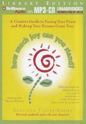 How Much Joy Can You Stand?: A Creative Guide to Facing Your Fears and Making Your Dreams Come True