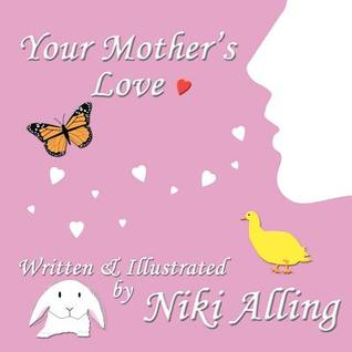 Your Mother's Love by Niki Alling
