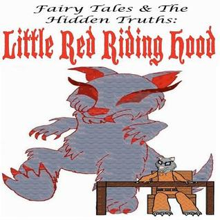Fairy Tales and The Hidden Truths: Little Red Riding Hood