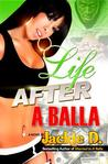 Life After a Balla by Jackie D.