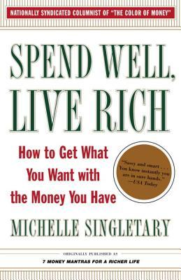 Spend Well, Live Rich Spend Well, Live Rich Spend Well, Live ... by Michelle Singletary