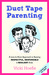 Duct Tape Parenting by Vicki Hoefle