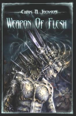 Weapon of Flesh by Chris A. Jackson