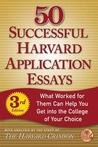50 Successful Harvard Application Essays: What Worked for Them Can Help You Get into the College of Your Choice