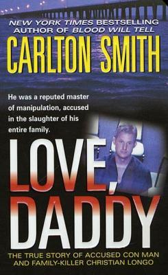 Love, Daddy: The True Story of Accused Con Man and Family Killer Christian Longo