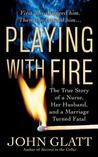 Playing With Fire: The True Story of a Nurse, Her Husband, and a Marriage Turned Fatal