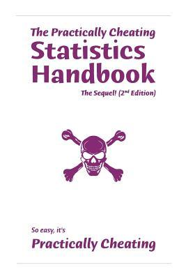 The Practically Cheating Statistics Handbook, the Sequel! (2nd Edition)