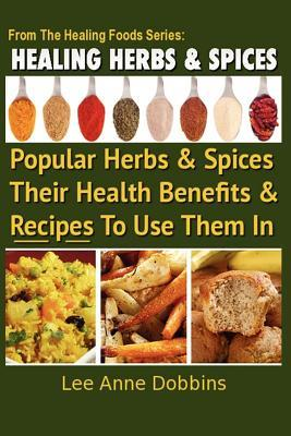 Healing Herbs and Spices by Lee Anne Dobbins