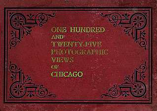One Hundred and Twenty Five Photographic Views of Chicago by Rand McNally