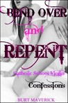 Bend Over and Repent