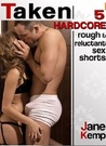 TAKEN (Five Hardcore Rough and Reluctant Sex Shorts)