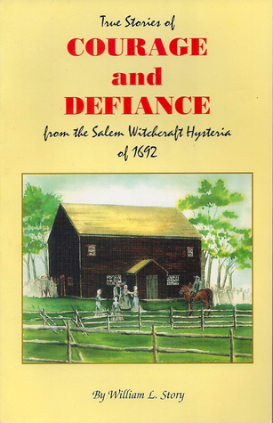 True Stories of Courage and Defiance from the Salem Witchcraft Hysteria of 1692