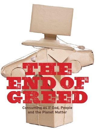 The End of Greed. Consuming As If God, People And the Planet Matter
