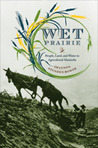 Wet Prairie: People, Land, and Water in Agricultural Manitoba
