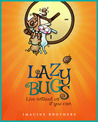 Lazy Bugs, Live without us if you can.