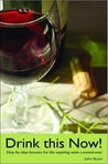 Drink This Now!: Step by Step Lessons for the Aspiring Wine Connoisseur