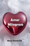 Amor Milagroso by Mary Heathcliff