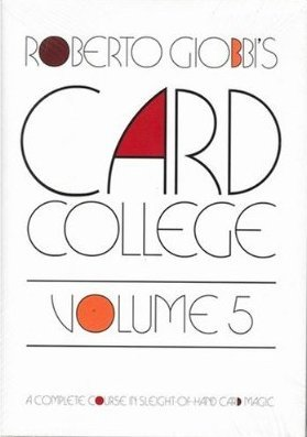Card College, Volume 5: A Complete Course in Sleight of Hand Card Magic