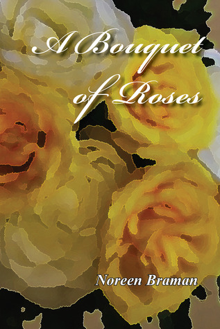 A Bouquet of Roses by Noreen Braman
