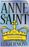 Anne the Saint (The Six Lives of Henry the VIII #2)