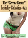 "The ""Greene Shorts"" Bestiality Collection; Volume 1"