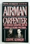 The Airman and the Carpenter The Lindbergh Kidnapping and the Framing of Richard Hauptman