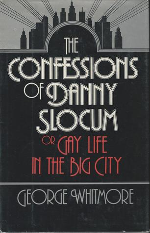 Confessions of Danny Slocum, Or, Gay Life in the Big City