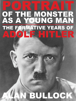 Portrait of the Monster as a Young Man: The Formative Years of Adolf Hitler