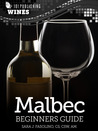 Malbec: Beginners Guide to Wine