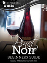 Pinot Noir: Beginners Guide to Wine